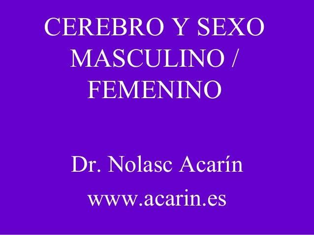 CEREBRO Y SEXO MASCULINO / FEMENINO Dr. Nolasc Acarín www.acarin.es