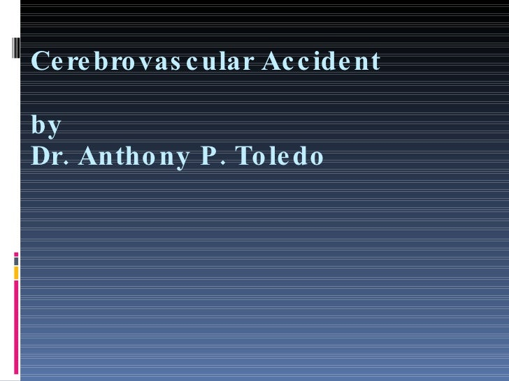 Cerebrovascular Accident by Dr. Anthony P. Toledo