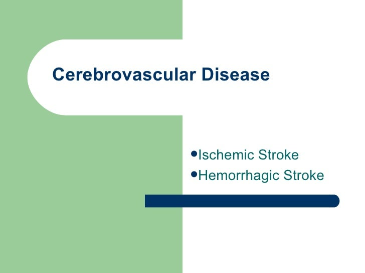 Cerebrovascular Disease <ul><li>Ischemic Stroke </li></ul><ul><li>Hemorrhagic Stroke </li></ul>