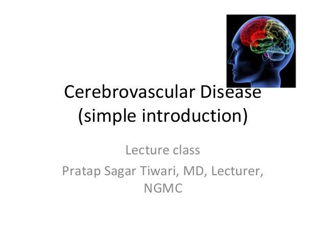 Cerebrovascular Disease (simple introduction) Lecture class Pratap Sagar Tiwari, MD, Lecturer, NGMC