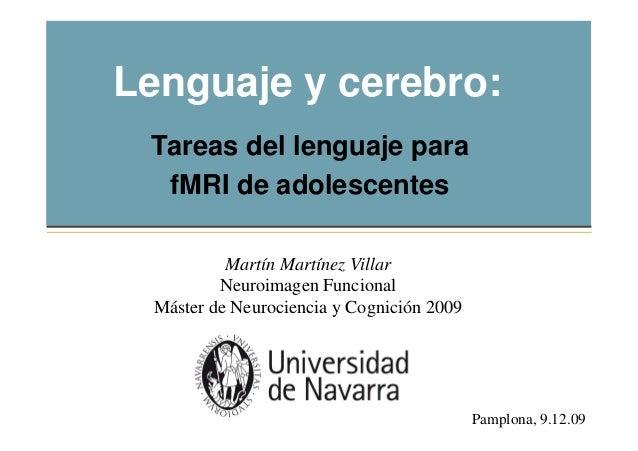 Lenguaje y cerebro: Tareas del lenguaje para fMRI de adolescentes Martín Martínez Villar Neuroimagen Funcional Máster de N...