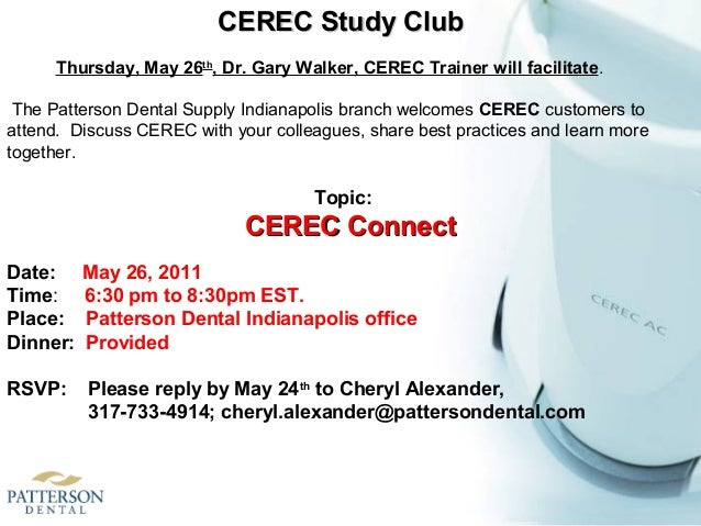 Topic: CEREC ConnectCEREC Connect Date: May 26, 2011 Time: 6:30 pm to 8:30pm EST. Place: Patterson Dental Indianapolis off...
