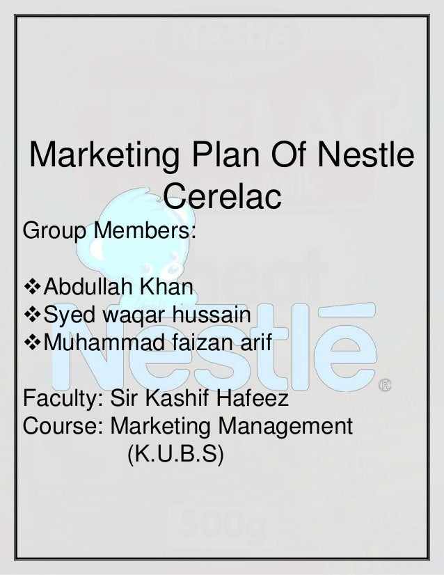 Marketing Plan Of Nestle Cerelac Group Members: Abdullah Khan Syed waqar hussain Muhammad faizan arif Faculty: Sir Kash...