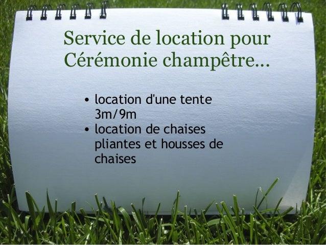 Service de location pour Cérémonie champêtre... • location d'une tente 3m/9m • location de chaises pliantes et housses de ...