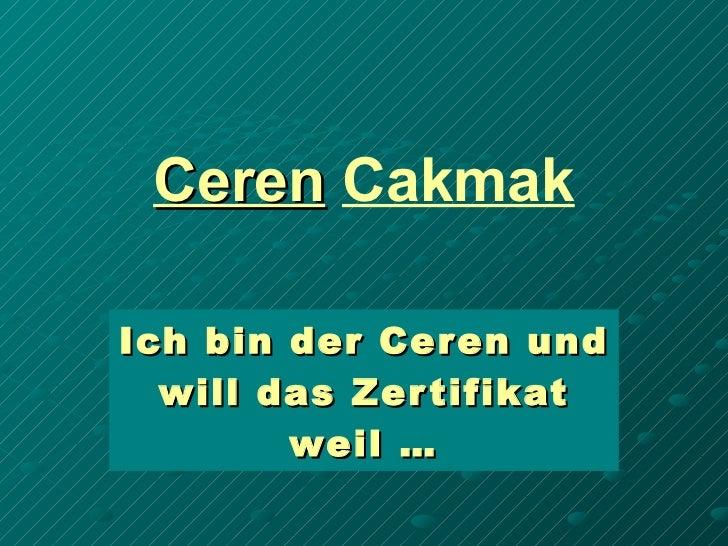 Ceren   Cakmak Ich bin der Ceren und will das Zertifikat weil …