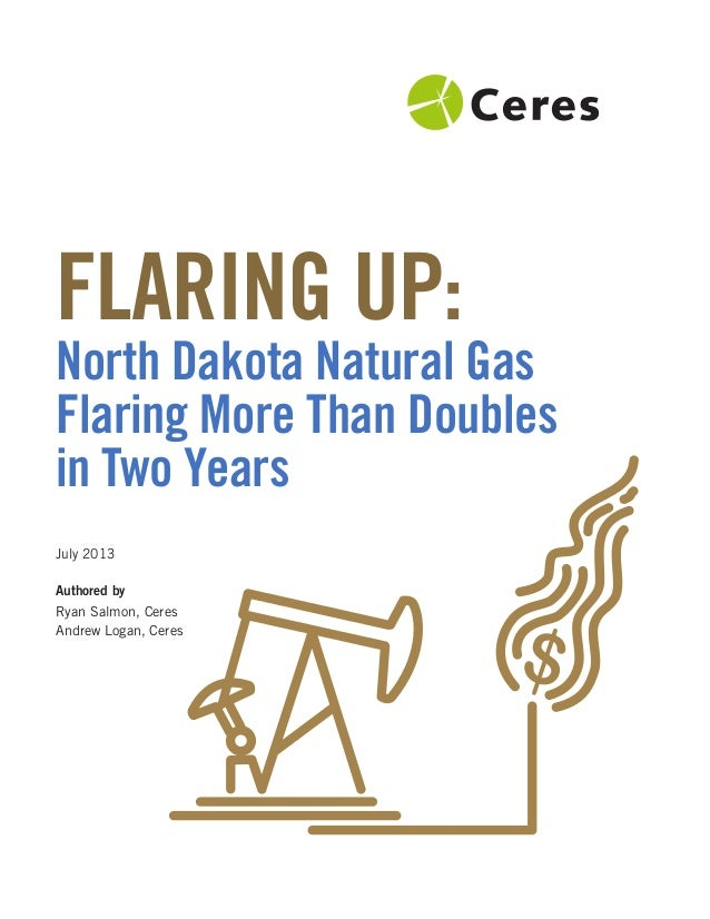 FLARING UP:  North Dakota Natural Gas Flaring More Than Doubles in Two Years July 2013 Authored by Ryan Salmon, Ceres Andr...