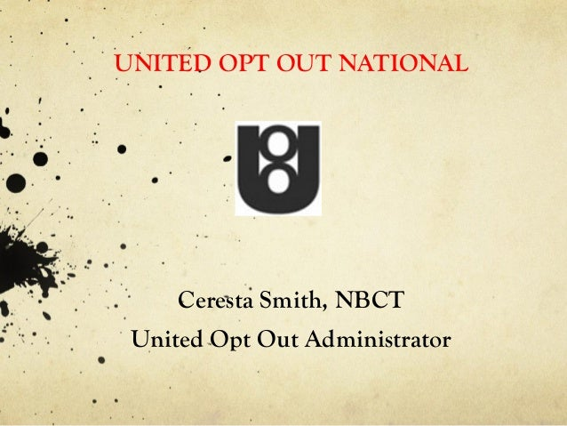 UNITED OPT OUT NATIONALCeresta Smith, NBCTUnited Opt Out Administrator