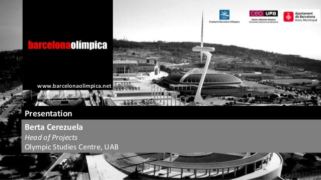 www.barcelonaolimpica.net  Presentation Berta Cerezuela  Head of Projects Olympic Studies Centre, UAB