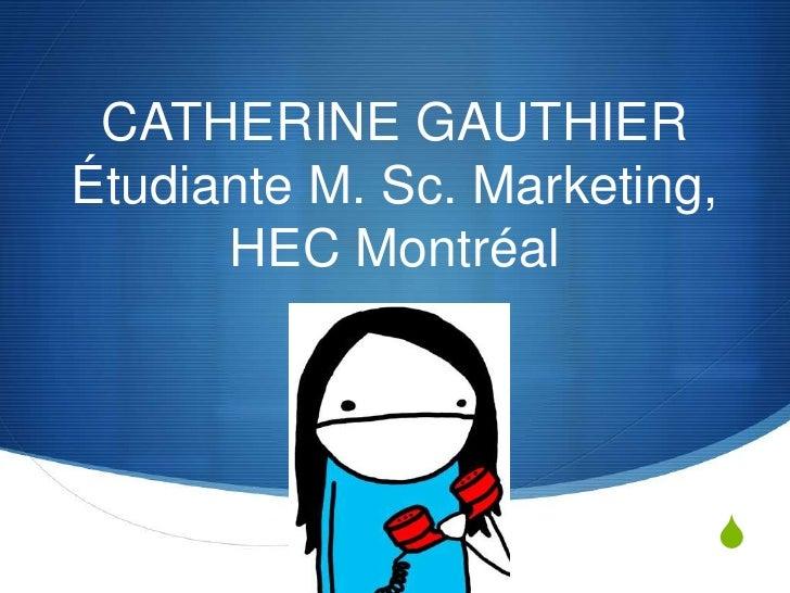 Catherine GauthierÉtudiante M. Sc. Marketing, HEC Montréal<br />
