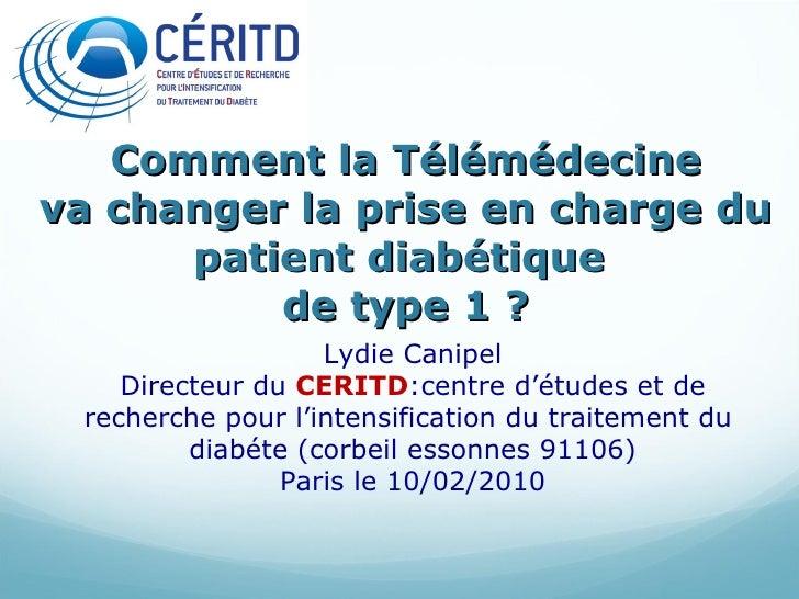 Comment la Télémédecine va changer la prise en charge du patient diabétique  de type 1 ? Lydie Canipel Directeur du  CERIT...
