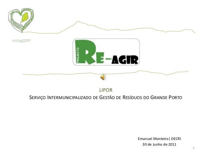 liporServiço Intermunicipalizado de Gestão de Resíduos do Grande Porto<br />Emanuel Monteiro| DECRI<br />30 de Junho de 20...