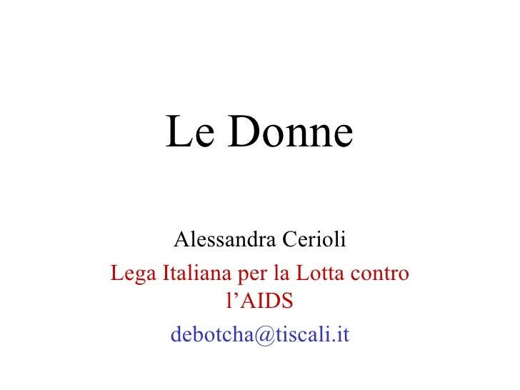 Le Donne         Alessandra Cerioli Lega Italiana per la Lotta contro             l'AIDS       debotcha@tiscali.it