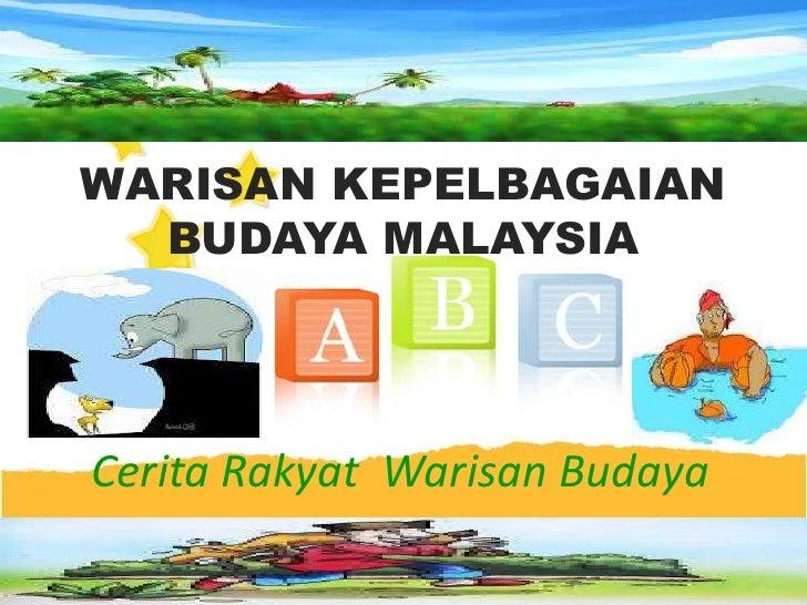 WARISAN KEPELBAGAIAN  BUDAYA MALAYSIACerita Rakyat Warisan Budaya