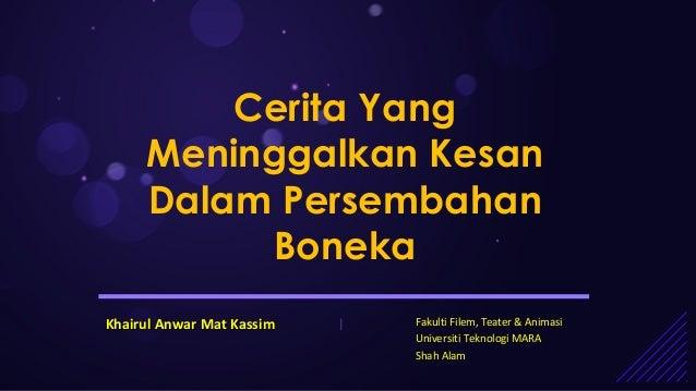 Cerita Yang Meninggalkan Kesan Dalam Persembahan Boneka Khairul Anwar Mat Kassim  |  Fakulti Filem, Teater & Animasi Unive...