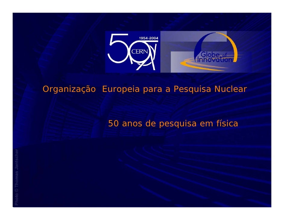 Organização Europeia para a Pesquisa Nuclear                      50 anos de pesquisa em física     05 Novembre 2003      ...