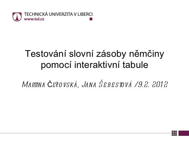 Martina Čeřovská, Jana Šebestová / 9.2. 2012 Testování slovní zásoby němčiny pomocí interaktivní tabule