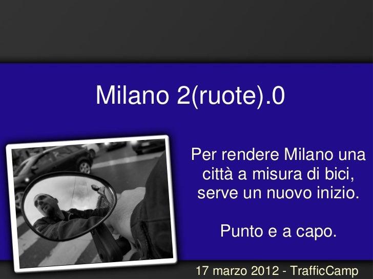 Milano 2(ruote).0        Per rendere Milano una          città a misura di bici,         serve un nuovo inizio.           ...