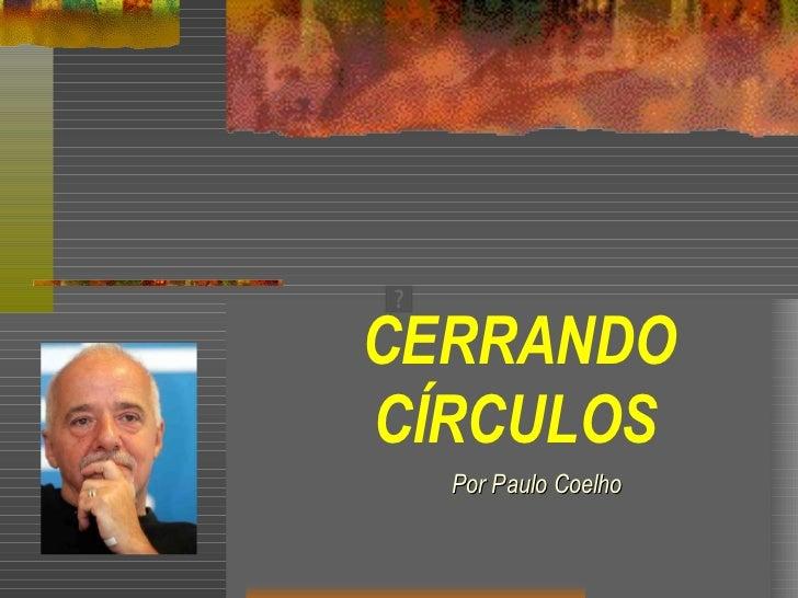 CERRANDOCÍRCULOS  Por Paulo Coelho