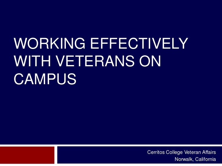 WORKING EFFECTIVELYWITH VETERANS ONCAMPUS              Cerritos College Veteran Affairs                           Norwalk,...