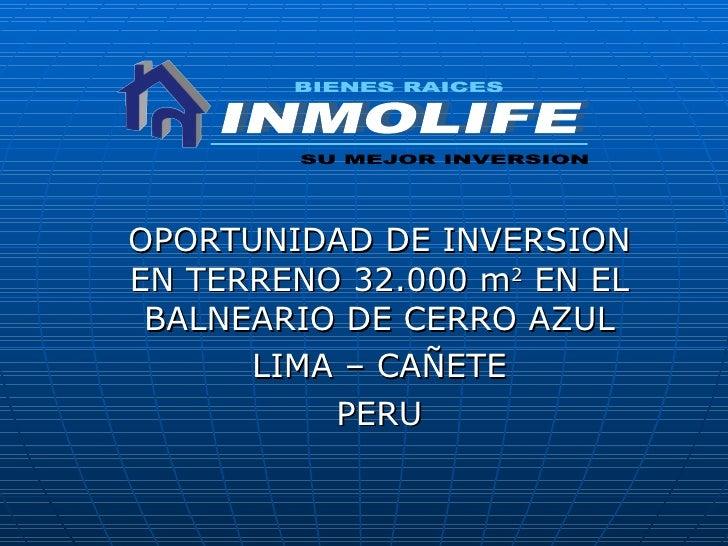 OPORTUNIDAD DE INVERSION EN TERRENO 32.000 m 2  EN EL BALNEARIO DE CERRO AZUL LIMA – CAÑETE PERU INMOLIFE BIENES RAICES SU...