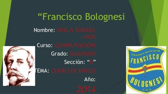 """""""Francisco Bolognesi  Nombre: MILLA TORRES,  JACK  Curso: COMPUTACIÓN  Grado: SEGUNDO  Sección: """"B""""  TEMA: CERRO DE PASCO ..."""