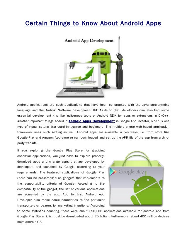 Certain Things to Know About Android AppsAndroid applications are such applications that have been constructed with the Ja...