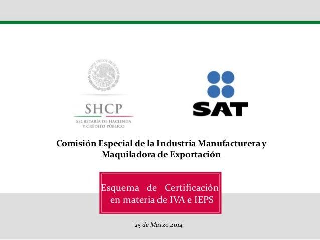 Esquema de Certificación en materia de IVA y IEPS 26 de Marzo 2014 Décimo Congreso Internacional de la Industria Automotri...