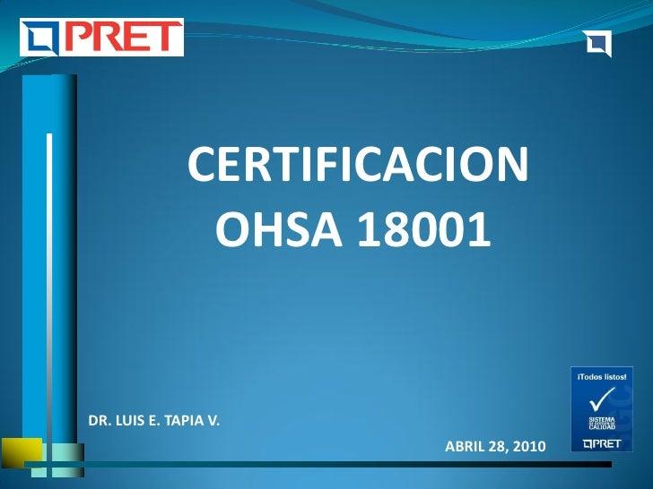 CERTIFICACION                 OHSA 18001   DR. LUIS E. TAPIA V.                         ABRIL 28, 2010