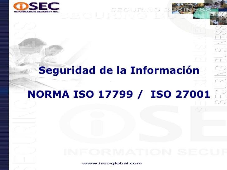 Seguridad de la Información  NORMA ISO 17799 /  ISO 27001