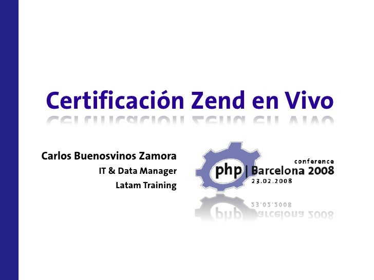 Certificación Zend en Vivo Carlos Buenosvinos Zamora           IT & Data Manager               Latam Training