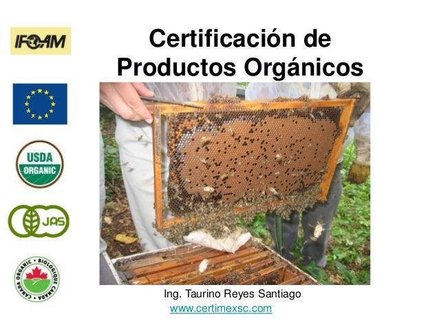 Certificación de Productos Orgánicos Ing. Taurino Reyes Santiago www.certimexsc.com