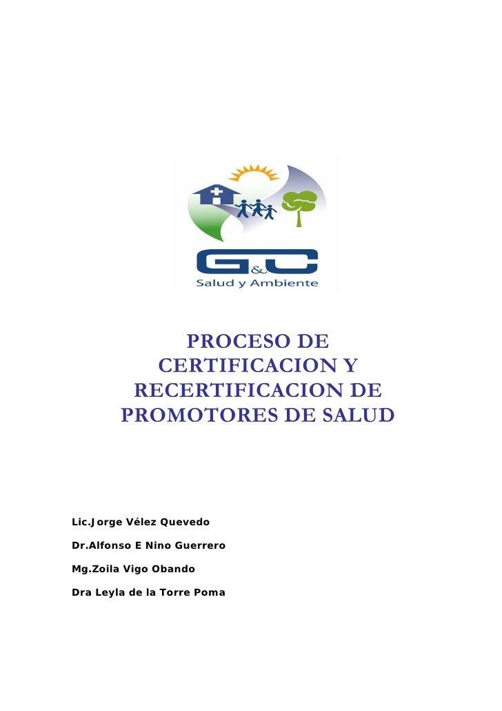 PROCESO DE            CERTIFICACION Y          RECERTIFICACION DE         PROMOTORES DE SALUD    Lic.Jorge Vélez Quevedo  ...