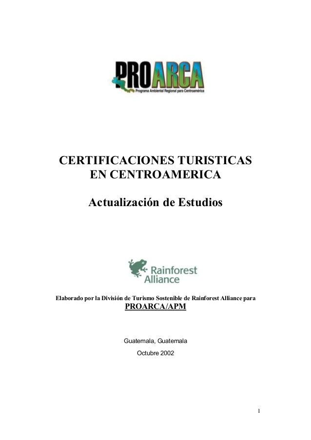 1CERTIFICACIONES TURISTICASEN CENTROAMERICAActualización de EstudiosElaborado por la División de Turismo Sostenible de Rai...