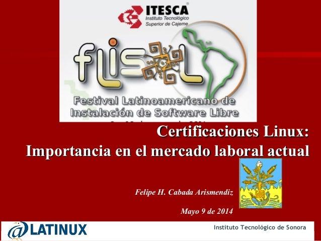 Instituto Tecnológico de Sonora Felipe H. Cabada Arismendiz Mayo 9 de 2014 Certificaciones Linux:Certificaciones Linux: Im...