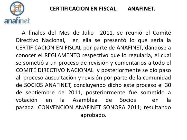 CERTIFICACION EN FISCAL.      ANAFINET.  A finales del Mes de Julio 2011, se reunió el ComitéDirectivo Nacional, en ella s...