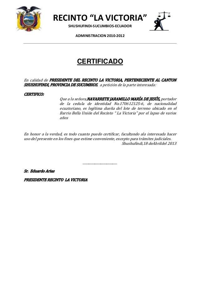 """RECINTO """"LA VICTORIA""""SHUSHUFINDI-SUCUMBIOS-ECUADORADMINISTRACION 2010-2012CERTIFICADOEn calidad de PRESIDENTE DEL RECINTO ..."""