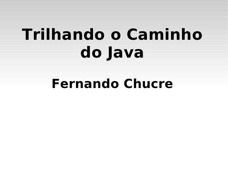 Trilhando o Caminho do Java Fernando Chucre