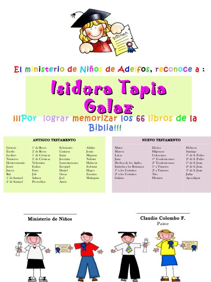 Isidora Tapia Galaz ¡¡¡ Por   lograr  memorizar   los   66   libros   de   la   Biblia !!! E l   m i n i s t e r i o   d e...