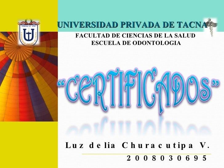 Luz delia Churacutipa V. 2008030695 UNIVERSIDAD PRIVADA DE TACNA FACULTAD DE CIENCIAS DE LA SALUD ESCUELA DE ODONTOLOGIA