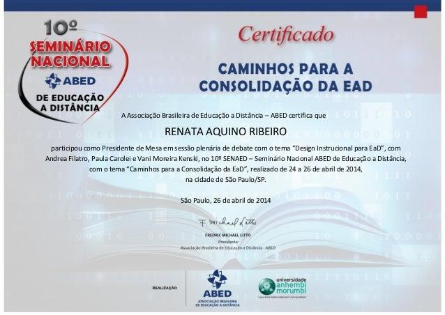 A Associação Brasileira de Educação a Distância – ABED certifica que RENATA AQUINO RIBEIRO participou como Presidente de M...