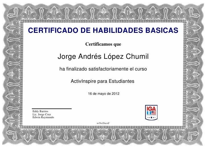 CERTIFICADO DE HABILIDADES BASICAS                               Certificamos que                   Jorge Andrés López Chu...