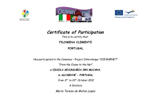 Certificate of Participation This is to certify that: FILOMENA CLEMENTE PORTUGAL Has participated in the Comenius – Projec...