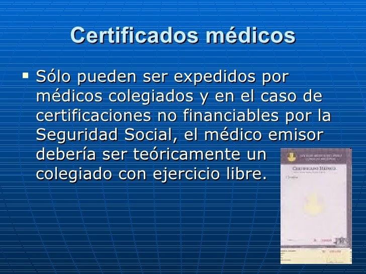 Certificados médicos <ul><li>Sólo pueden ser expedidos por médicos colegiados y en el caso de certificaciones no financiab...
