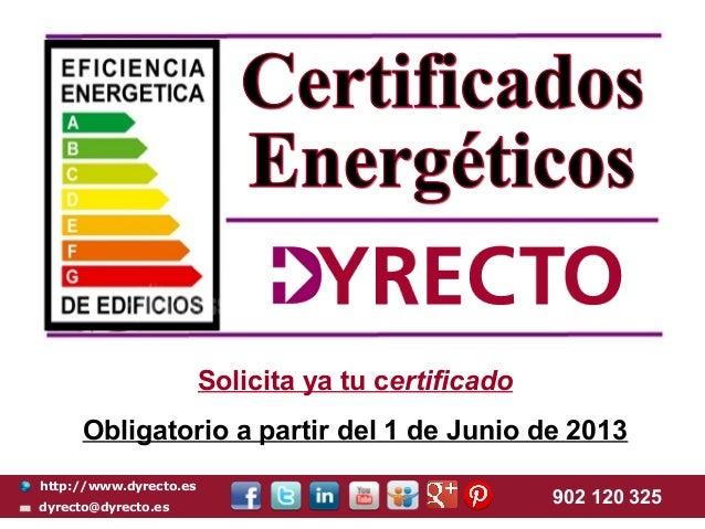 http://www.dyrecto.esdyrecto@dyrecto.es902 120 325Solicita ya tu certificadoObligatorio a partir del 1 de Junio de 2013