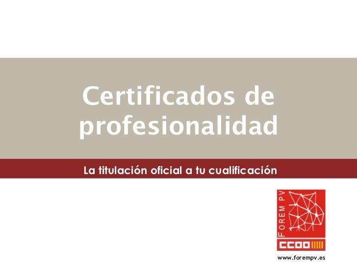 Certificados de profesionalidad www.forempv.es La titulación oficial a tu cualificación