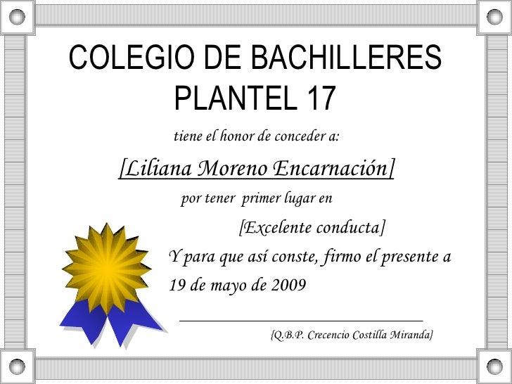COLEGIO DE BACHILLERES       PLANTEL 17        tiene el honor de conceder a:   [Liliana Moreno Encarnación]         por te...