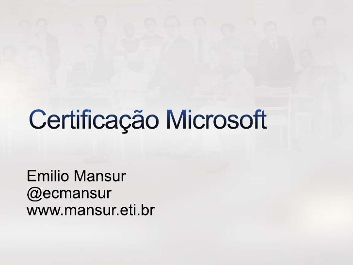 Certificação Microsoft<br />Emilio Mansur<br />@ecmansur<br />www.mansur.eti.br<br />