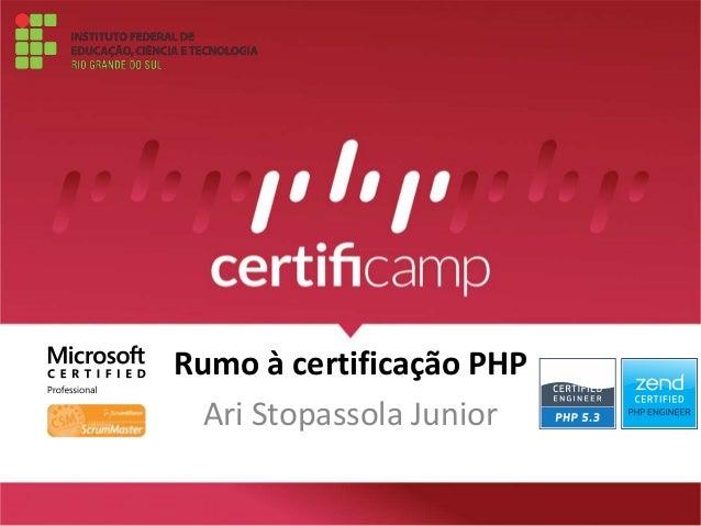 Rumo à certificação PHP  Ari Stopassola Junior