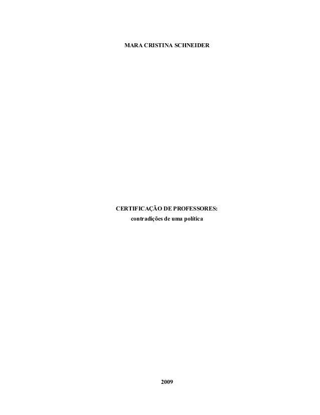 MARA CRISTI A SCH EIDER CERTIFICAÇÃO DE PROFESSORES: contradições de uma política 2009
