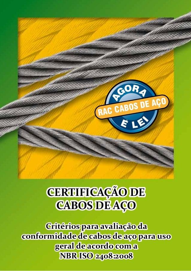 RAC CABOS DE AÇO CERTIFICAÇÃO DE CABOS DE AÇO Critérios para avaliação da conformidade de cabos de aço para uso geral de a...